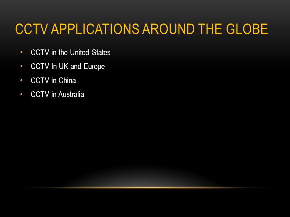 CCTV APPLICATIONS AROUND THE GLOBE CCTV in the United States CCTV In UK and Europe CCTV in China CCTV in Australia