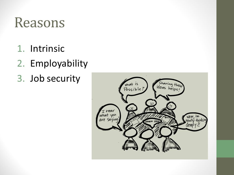 Reasons 1.Intrinsic 2.Employability 3.Job security