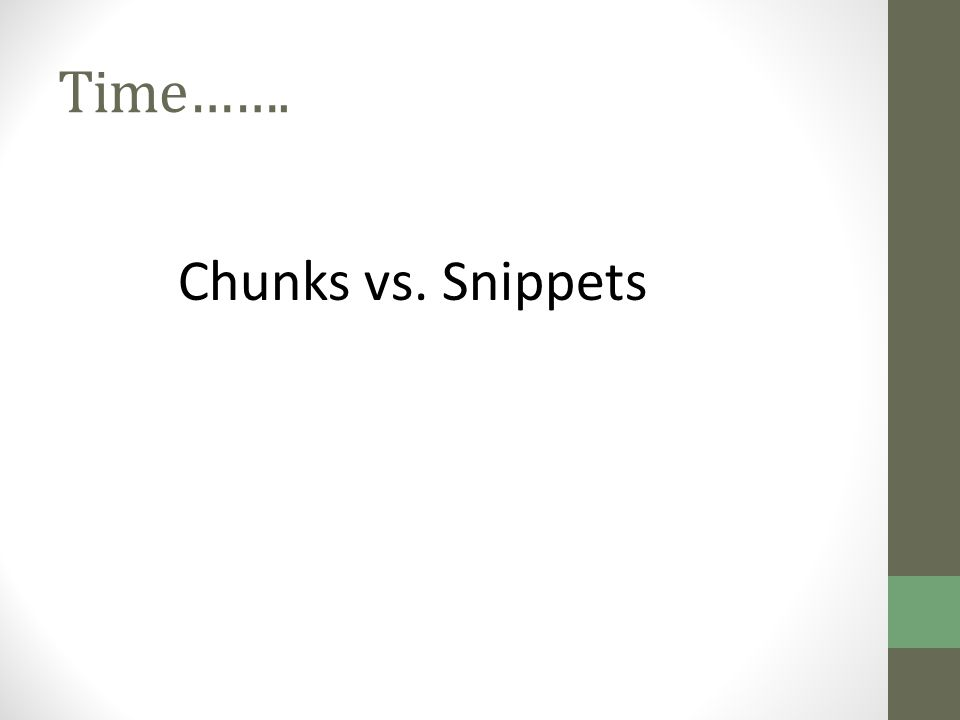 Time……. Chunks vs. Snippets