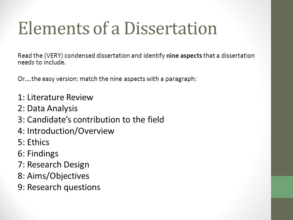 Elements of a Dissertation Read the (VERY) condensed dissertation and identify nine aspects that a dissertation needs to include.