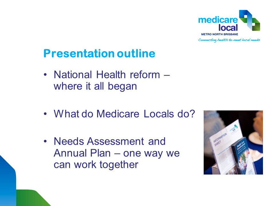 Presentation outline National Health reform – where it all began What do Medicare Locals do.
