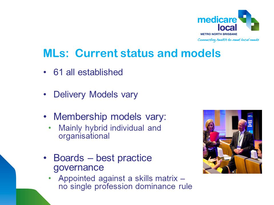 MLs: Current status and models 61 all established Delivery Models vary Membership models vary: Mainly hybrid individual and organisational Boards – best practice governance Appointed against a skills matrix – no single profession dominance rule