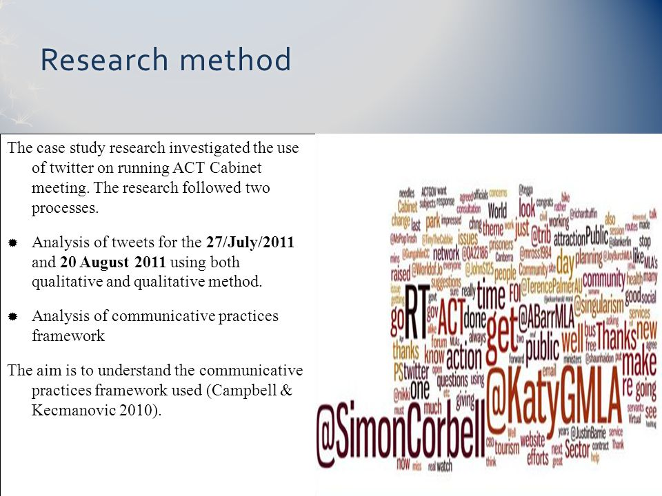 Research methodResearch method The case study research investigated the use of twitter on running ACT Cabinet meeting. The research followed two proce