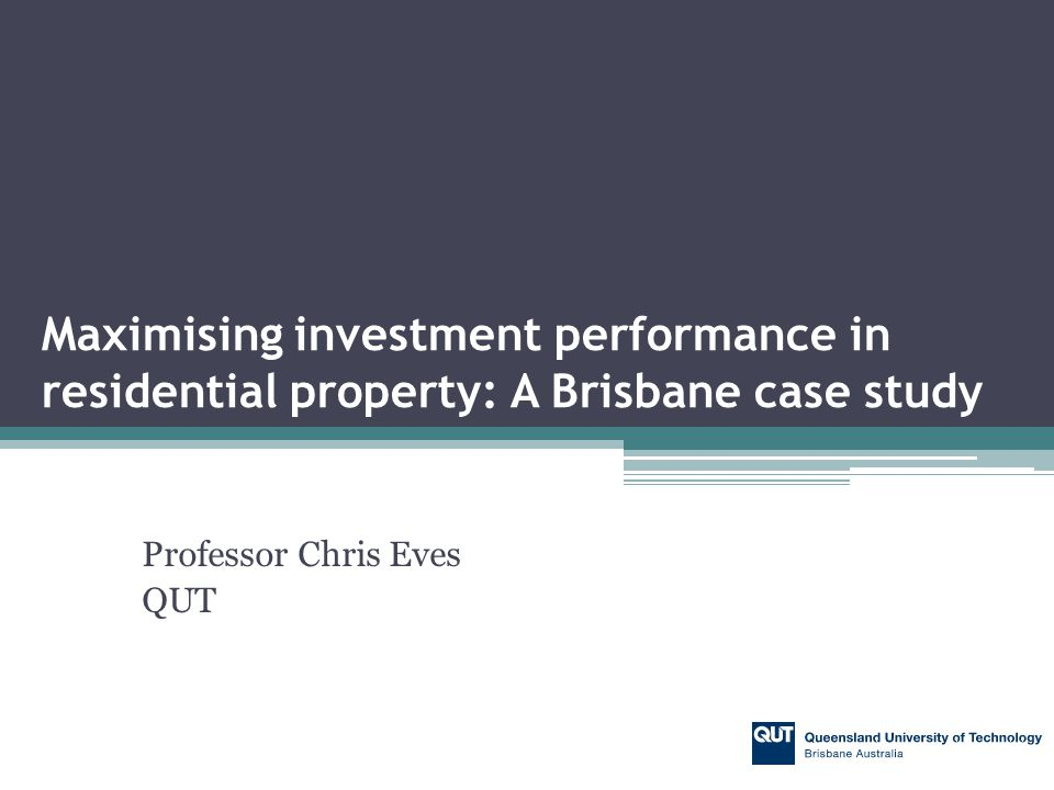 Professor Chris Eves QUT Maximising investment performance in residential property: A Brisbane case study