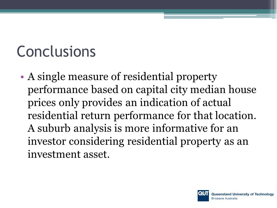 Conclusions A single measure of residential property performance based on capital city median house prices only provides an indication of actual resid