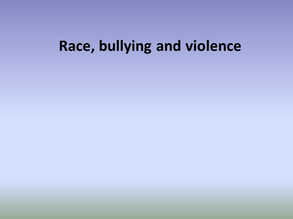 Race, bullying and violence
