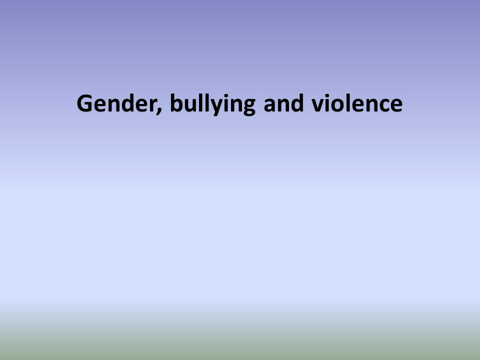 Gender, bullying and violence