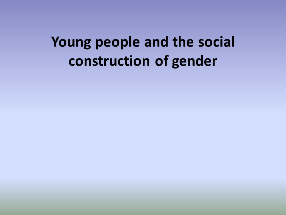 Young people and the social construction of gender