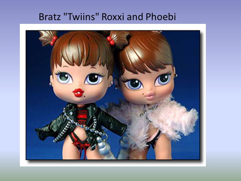 Bratz Twiins Roxxi and Phoebi