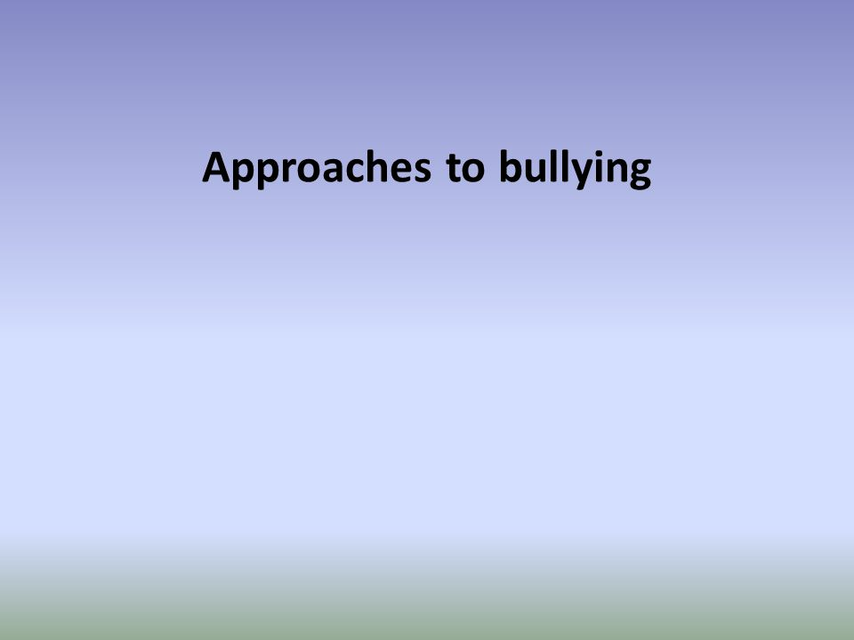 Approaches to bullying