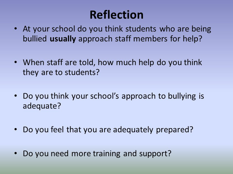 Reflection At your school do you think students who are being bullied usually approach staff members for help.