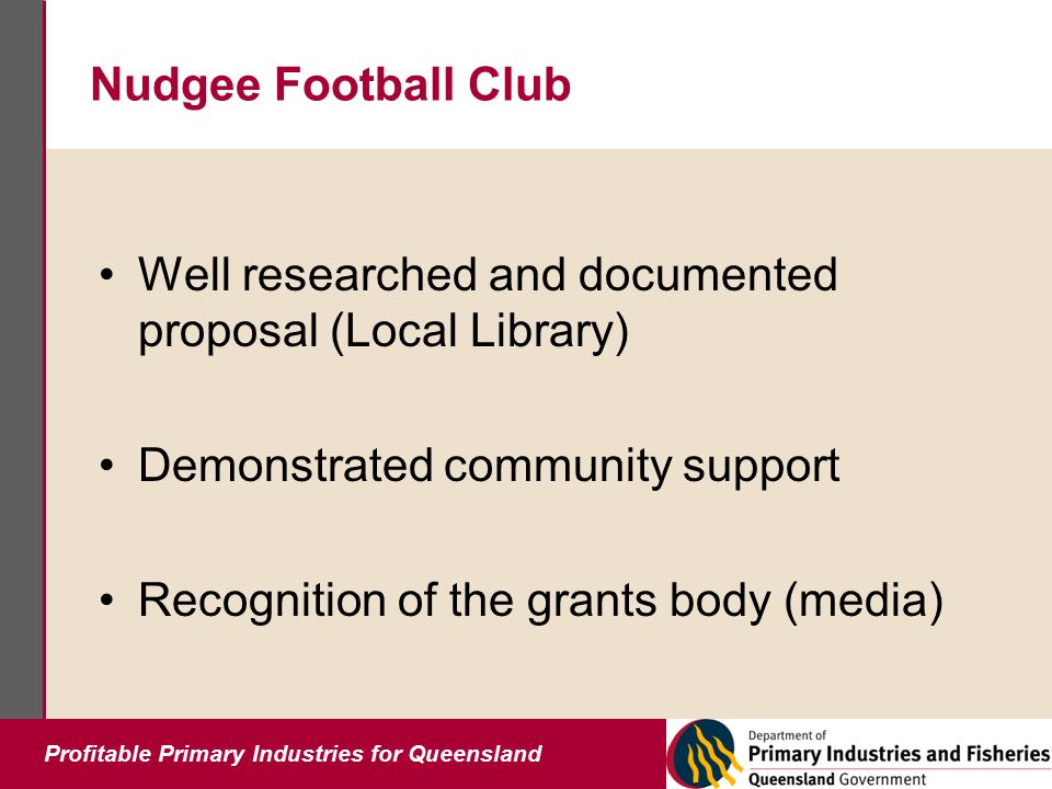 Profitable Primary Industries for Queensland Nudgee Football Club Well researched and documented proposal (Local Library) Demonstrated community suppo