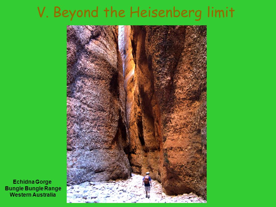 V. Beyond the Heisenberg limit Echidna Gorge Bungle Bungle Range Western Australia
