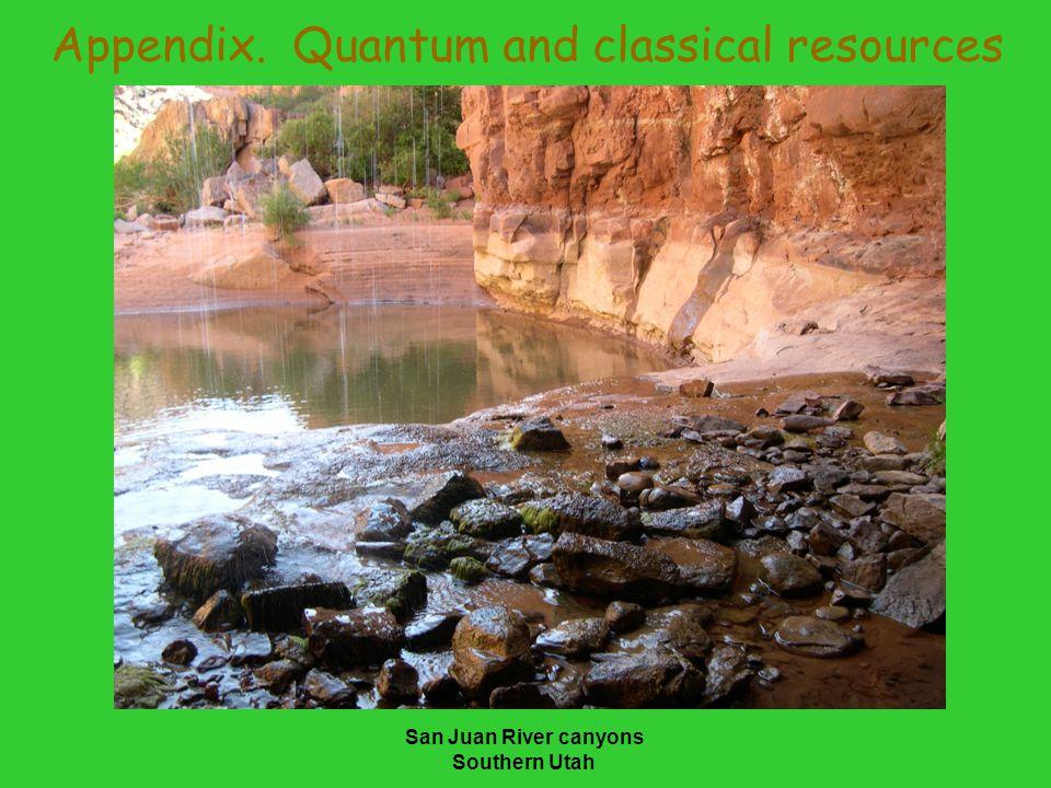 San Juan River canyons Southern Utah Appendix. Quantum and classical resources
