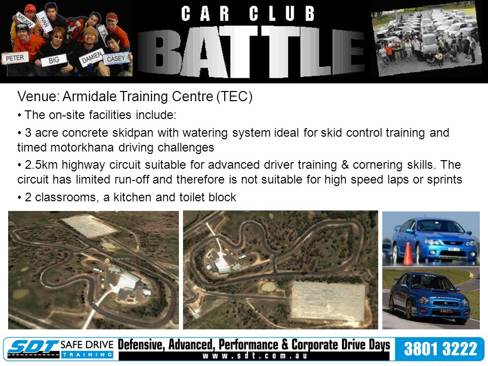 Venue: Armidale Training Centre (TEC) The on-site facilities include: 3 acre concrete skidpan with watering system ideal for skid control training and timed motorkhana driving challenges 2.5km highway circuit suitable for advanced driver training & cornering skills.
