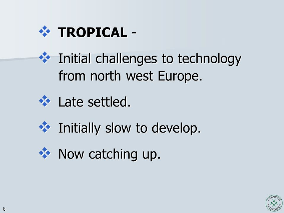 8  TROPICAL -  Initial challenges to technology from north west Europe.