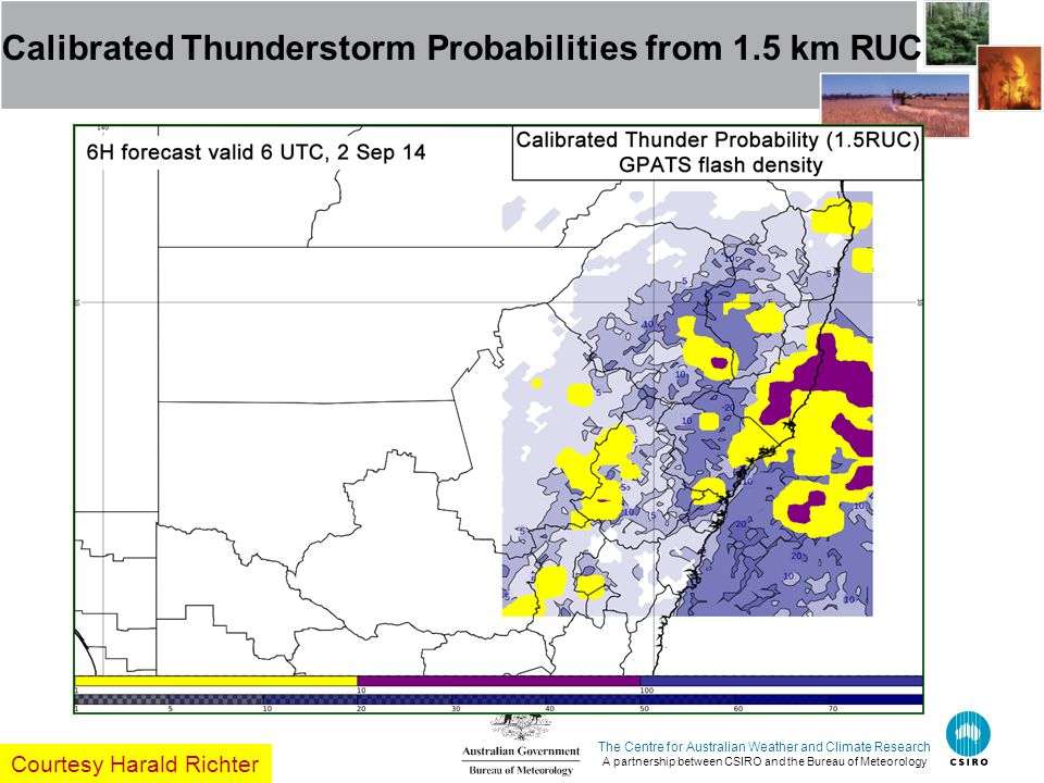 The Centre for Australian Weather and Climate Research A partnership between CSIRO and the Bureau of Meteorology Calibrated Thunderstorm Probabilities from 1.5 km RUC Courtesy Harald Richter