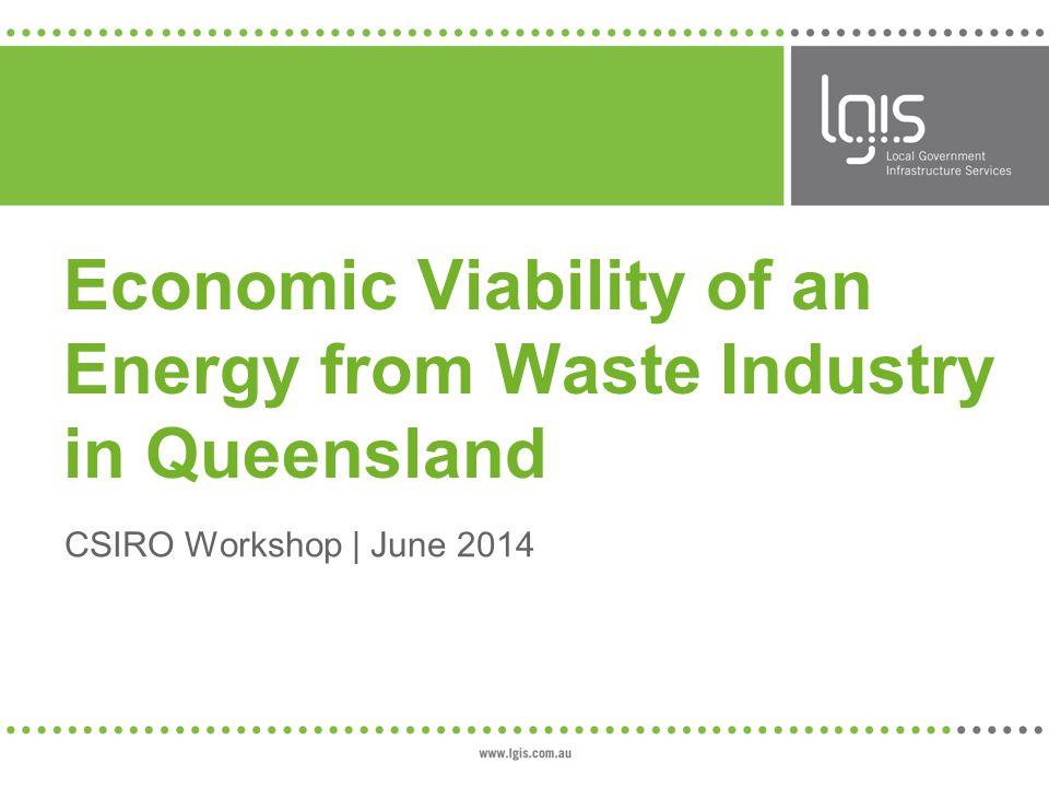 Economic Viability of an Energy from Waste Industry in Queensland CSIRO Workshop | June 2014