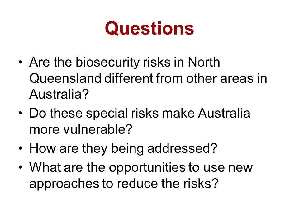 Questions Are the biosecurity risks in North Queensland different from other areas in Australia.