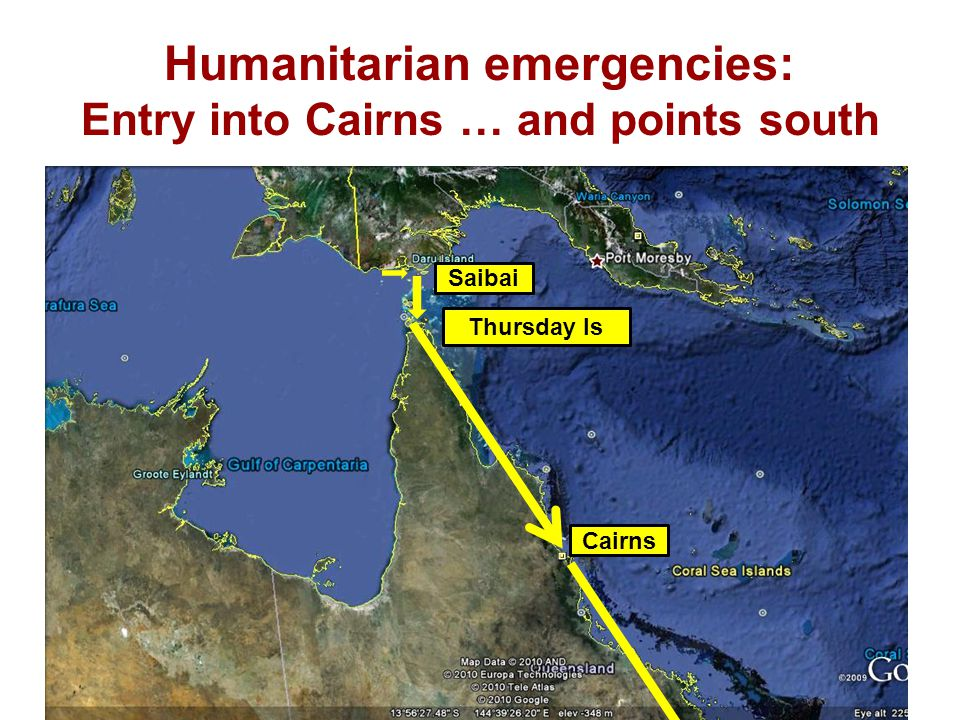 Humanitarian emergencies: Entry into Cairns … and points south Saibai Thursday Is Cairns