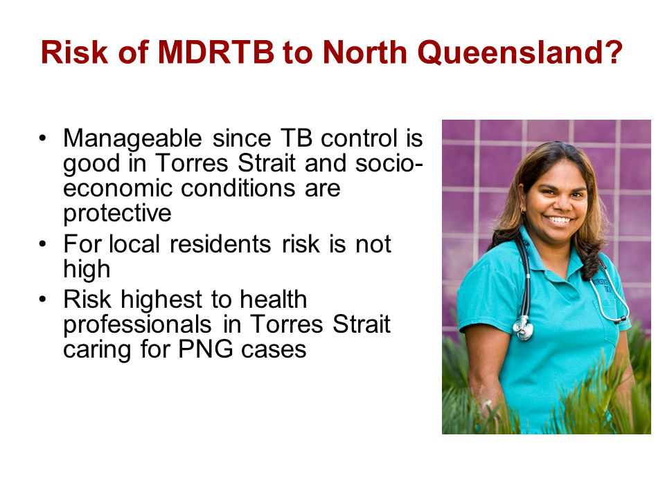 Risk of MDRTB to North Queensland.