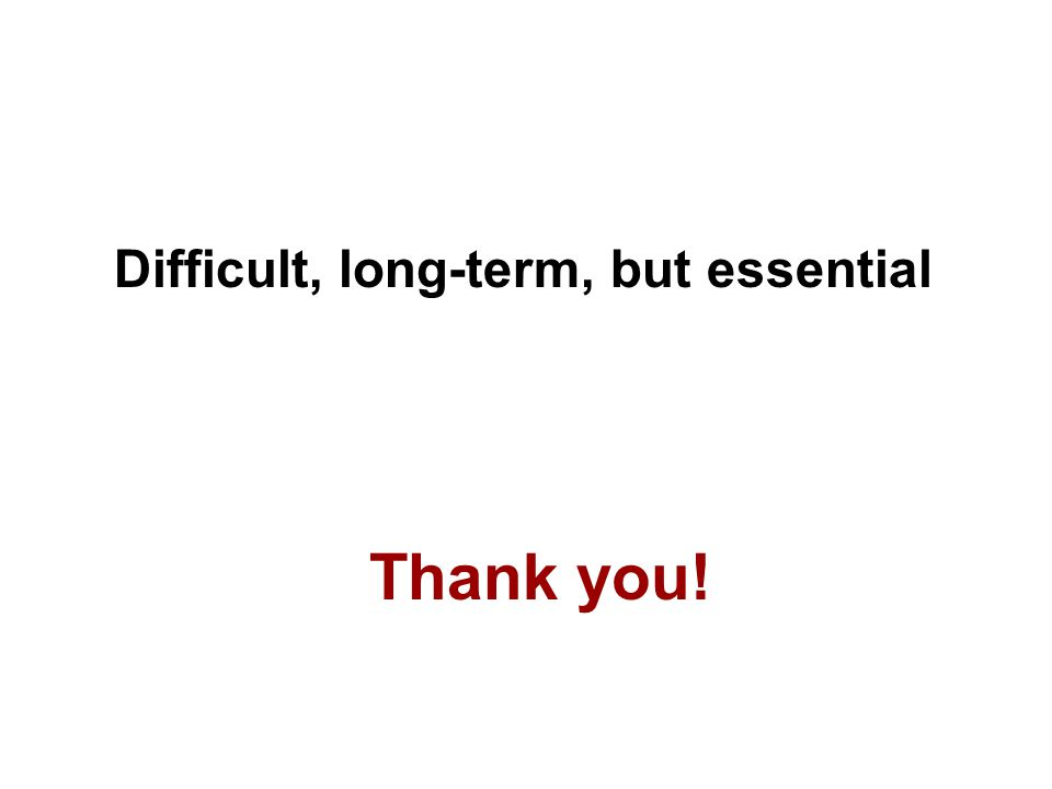 Thank you! Difficult, long-term, but essential