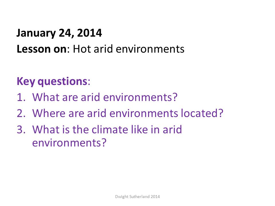 January 24, 2014 Lesson on: Hot arid environments Key questions: 1.What are arid environments.