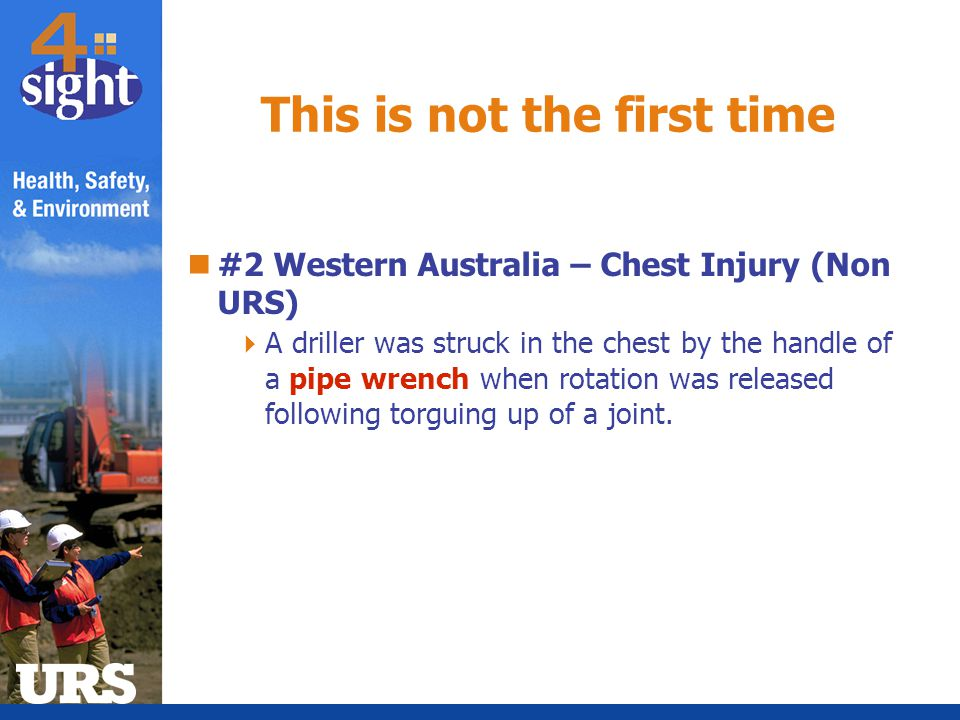 #2 Western Australia – Chest Injury (Non URS)  A driller was struck in the chest by the handle of a pipe wrench when rotation was released following