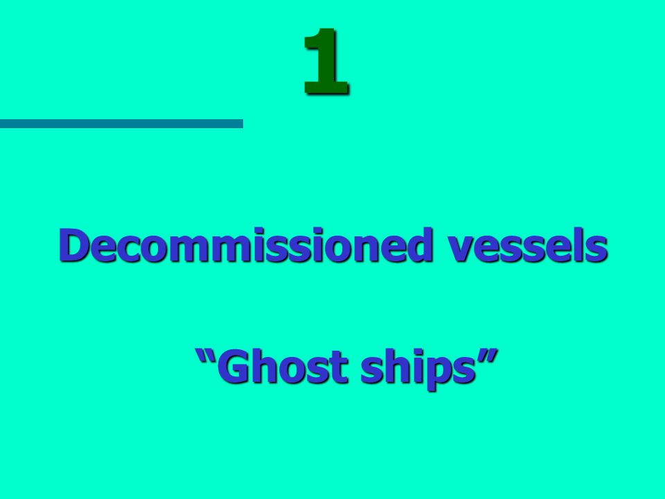 1 Decommissioned vessels Ghost ships