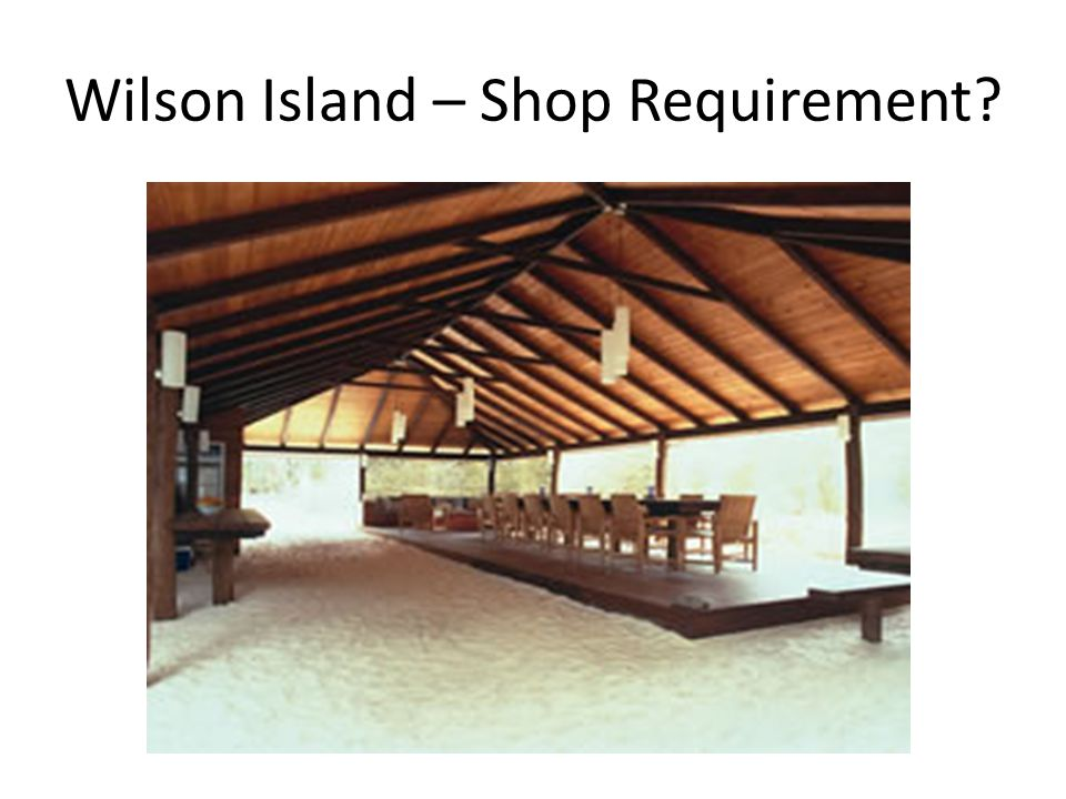 Wilson Island – Shop Requirement