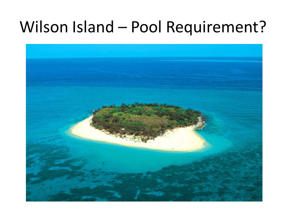 Wilson Island – Pool Requirement