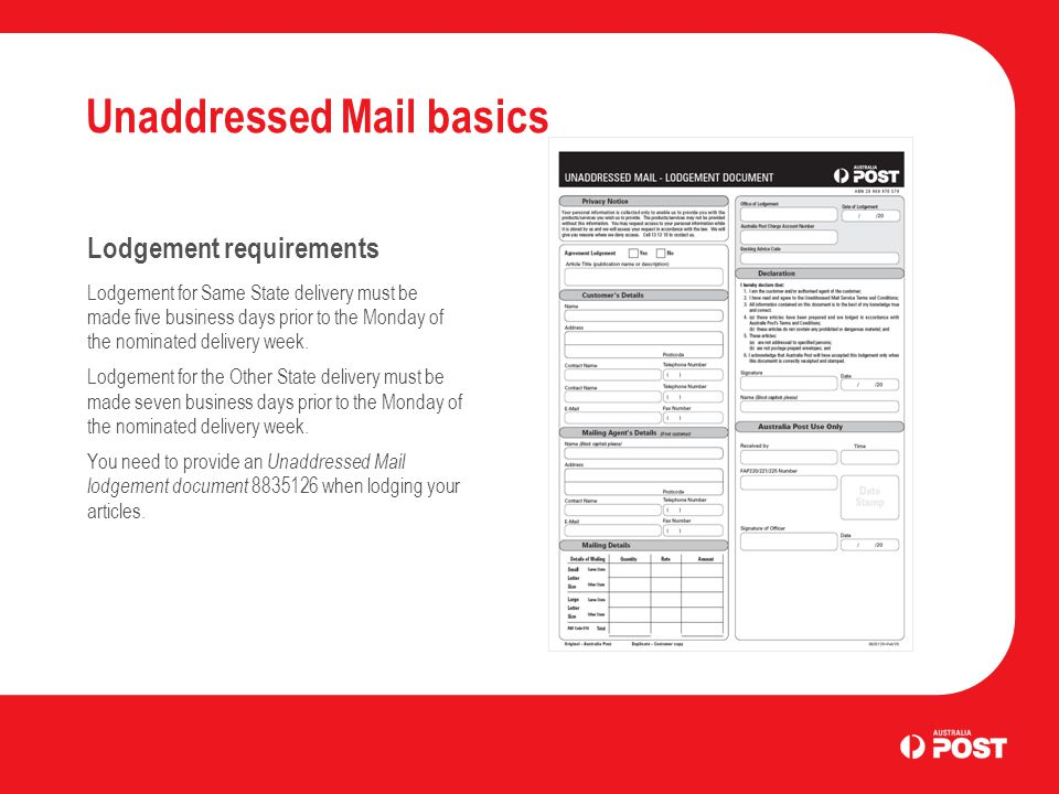 Unaddressed Mail basics Lodgement requirements Lodgement for Same State delivery must be made five business days prior to the Monday of the nominated