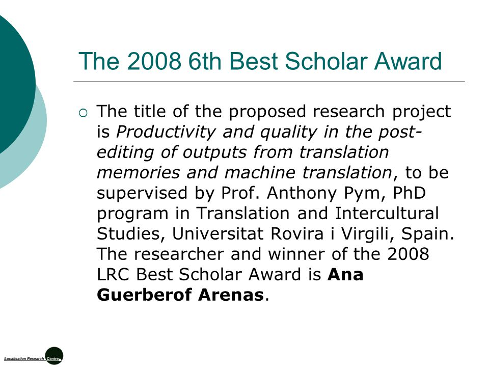 The 2008 6th Best Scholar Award  The title of the proposed research project is Productivity and quality in the post- editing of outputs from translat