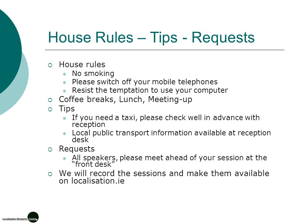 House Rules – Tips - Requests  House rules No smoking Please switch off your mobile telephones Resist the temptation to use your computer  Coffee br
