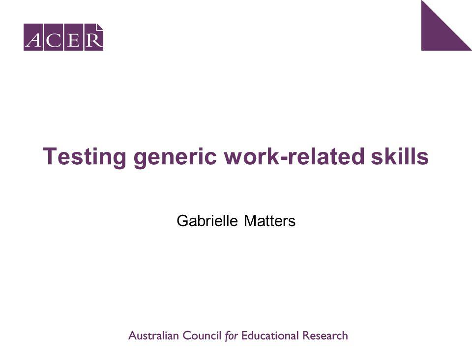 Testing generic work-related skills Gabrielle Matters