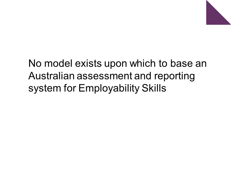 No model exists upon which to base an Australian assessment and reporting system for Employability Skills