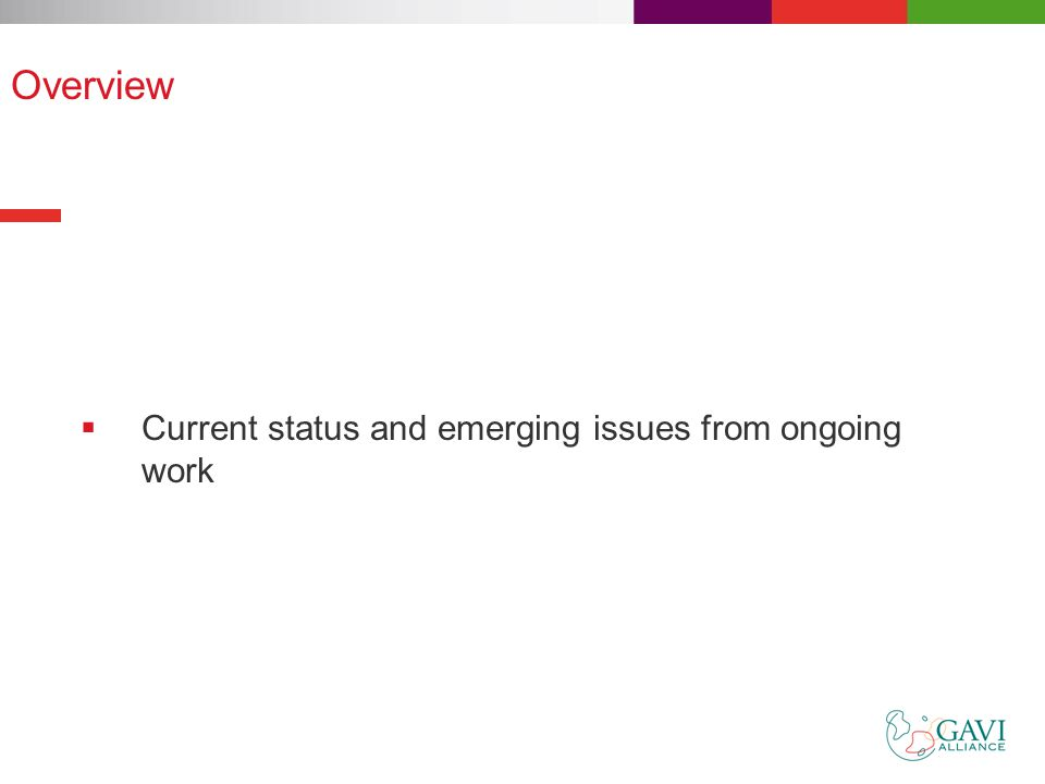 Overview  Current status and emerging issues from ongoing work