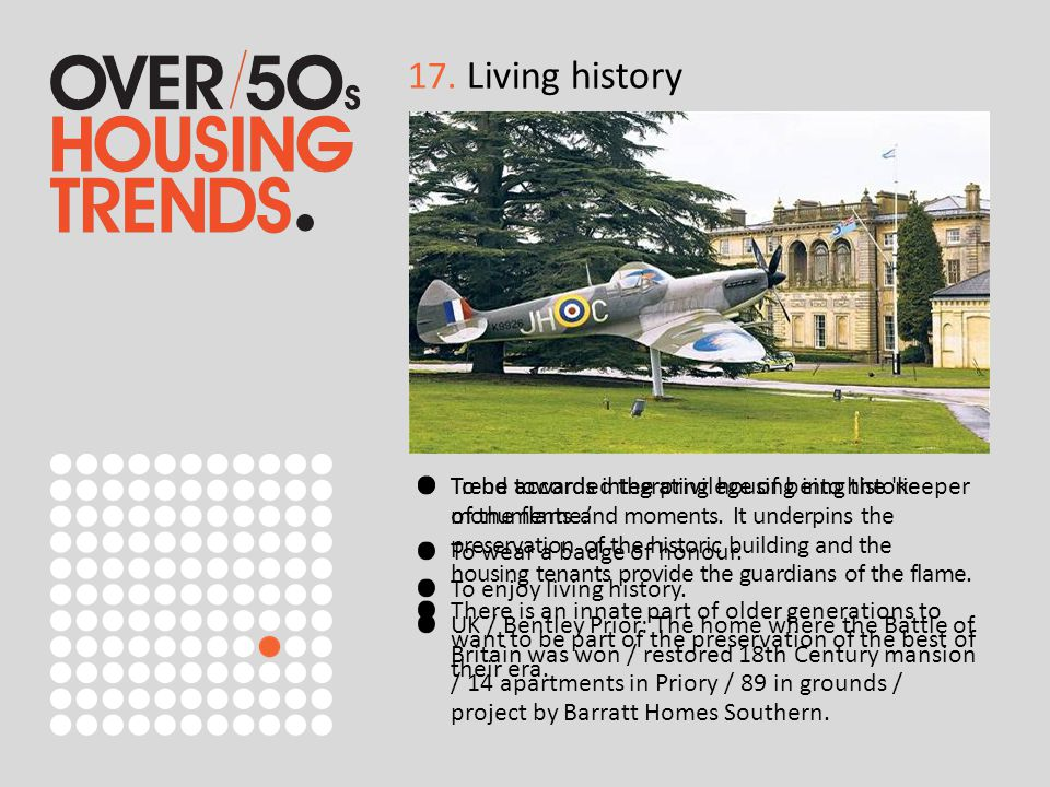 17. Living history Trend towards integrating housing into historic monuments and moments.