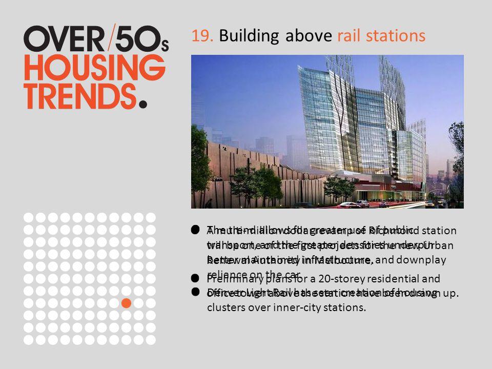 19. Building above rail stations The trend allows for greater use of public transport, and the greater densities underpin better maintained infrastruc