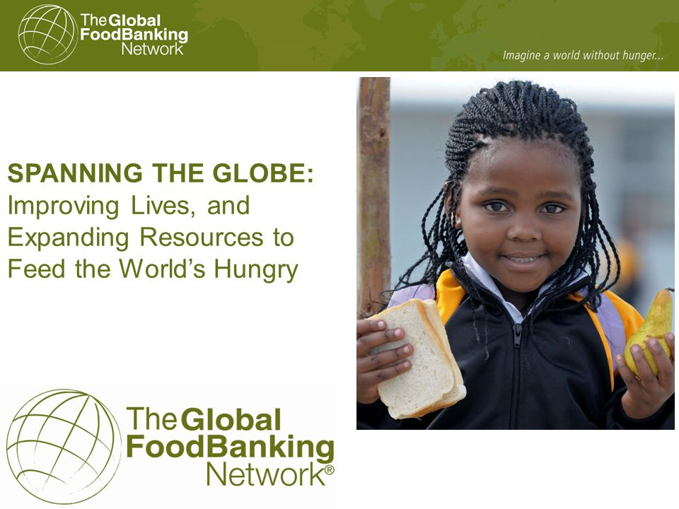 SPANNING THE GLOBE: Improving Lives, and Expanding Resources to Feed the World's Hungry