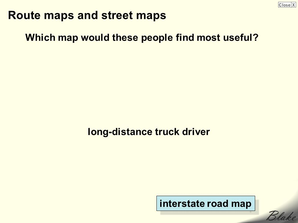 Route maps and street maps Which map would these people find most useful.