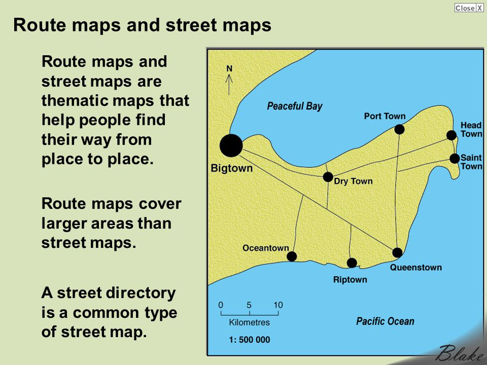 Route maps and street maps Route maps and street maps are thematic maps that help people find their way from place to place.