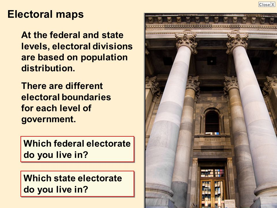 Electoral maps At the federal and state levels, electoral divisions are based on population distribution.