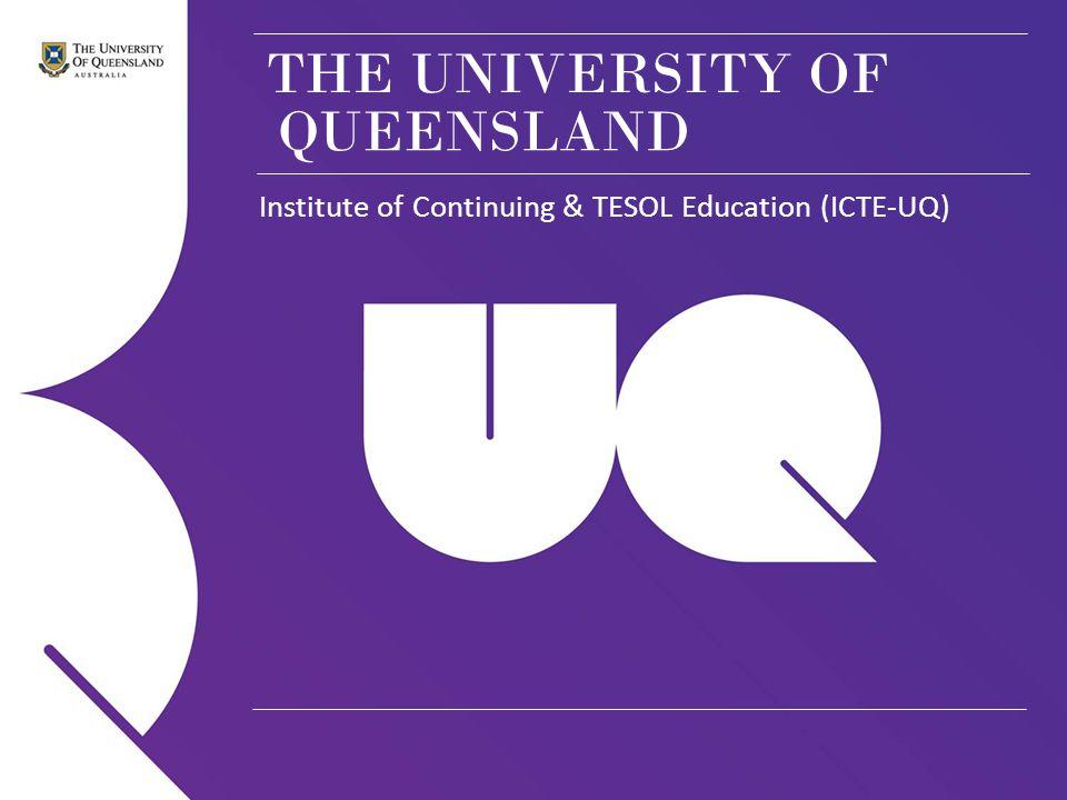 THE UNIVERSITY OF Institute of Continuing & TESOL Education (ICTE-UQ) QUEENSLAND