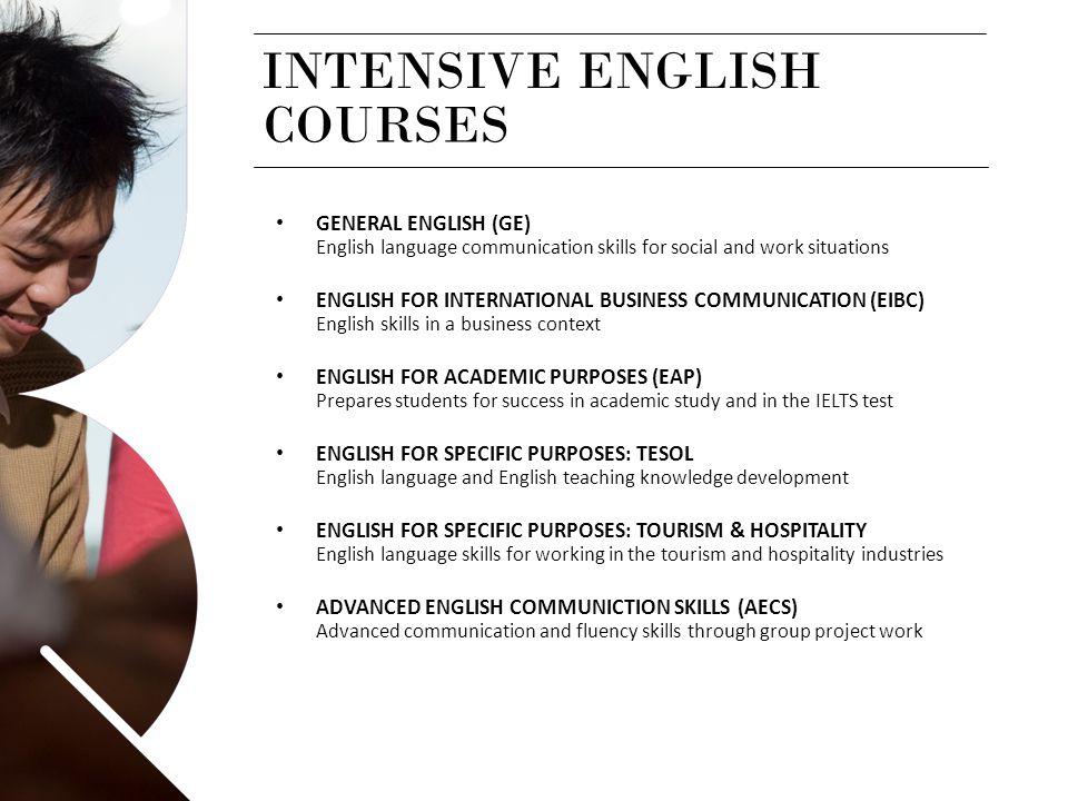INTENSIVE ENGLISH GENERAL ENGLISH (GE) English language communication skills for social and work situations ENGLISH FOR INTERNATIONAL BUSINESS COMMUNI
