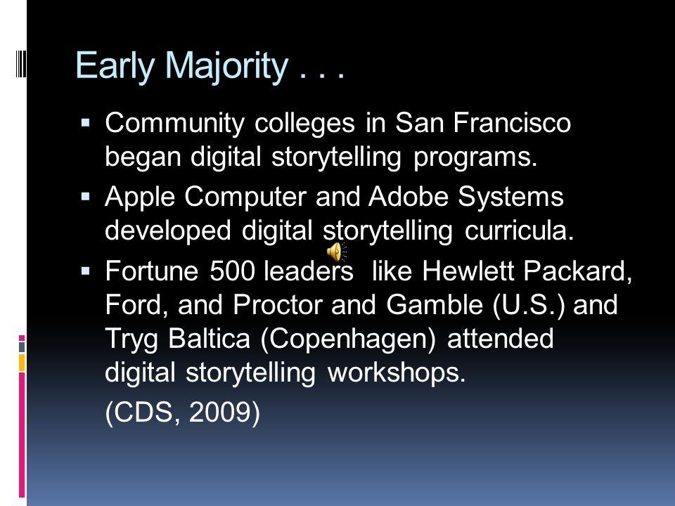 Early Majority...  Community colleges in San Francisco began digital storytelling programs.