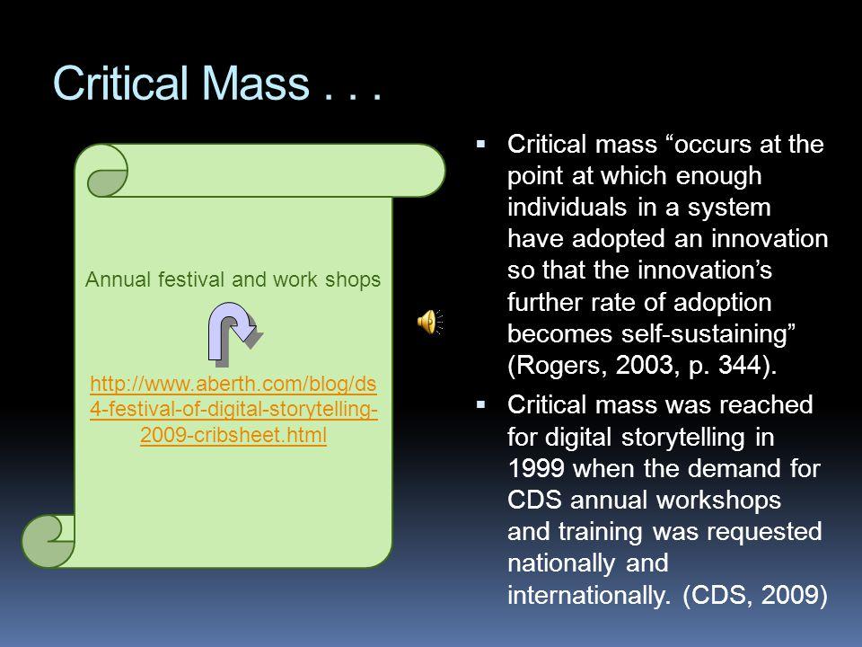 Critical Mass... Annual festival and work shops http://www.aberth.com/blog/ds 4-festival-of-digital-storytelling- 2009-cribsheet.html  Critical mass