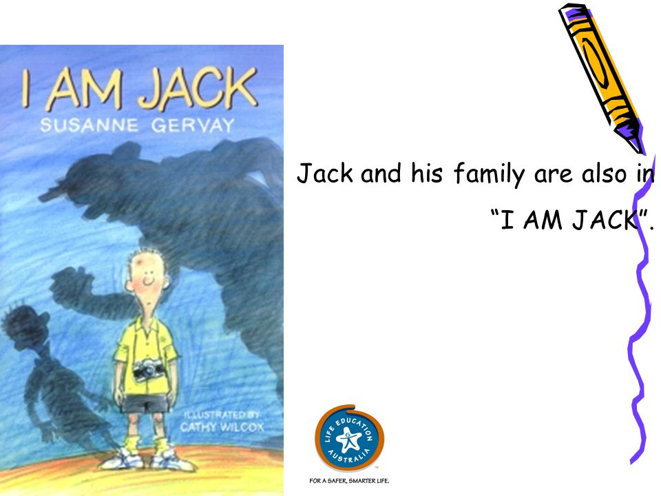 Jack and his family are also in I AM JACK .
