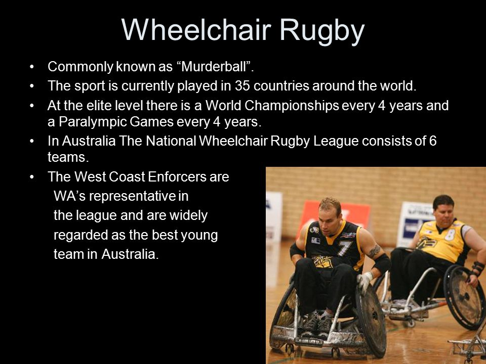Wheelchair Rugby Commonly known as Murderball .