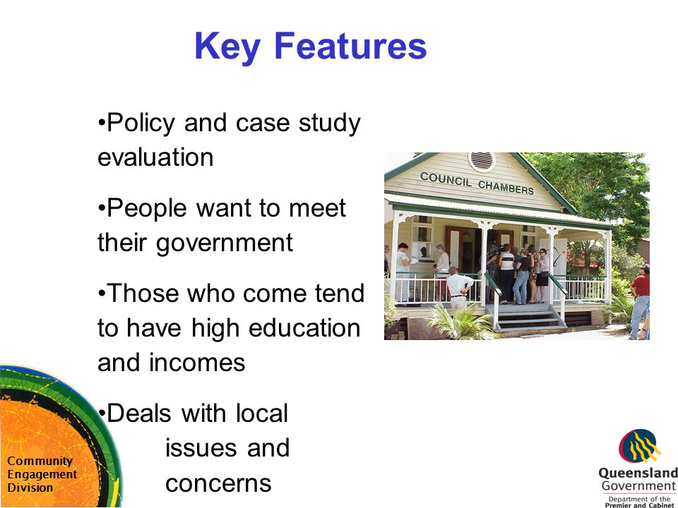 Key Features Policy and case study evaluation People want to meet their government Those who come tend to have high education and incomes Deals with l